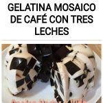 Como preparar gelatina mosaico de café con tres leches