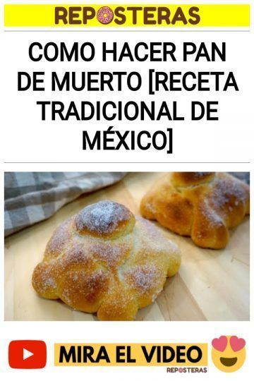 Como hacer Pan de muerto [Receta tradicional de México]