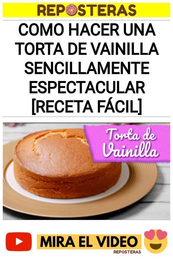 Como hacer una TORTA DE VAINILLA sencillamente espectacular [RECETA FÁCIL]