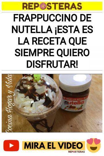 Frappuccino de Nutella ¡Esta es la receta que siempre quiero disfrutar!