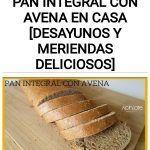 Cómo hacer un pan integral con avena en casa [Desayunos y meriendas deliciosos]