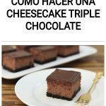 Como hacer una CHEESECAKE TRIPLE CHOCOLATE