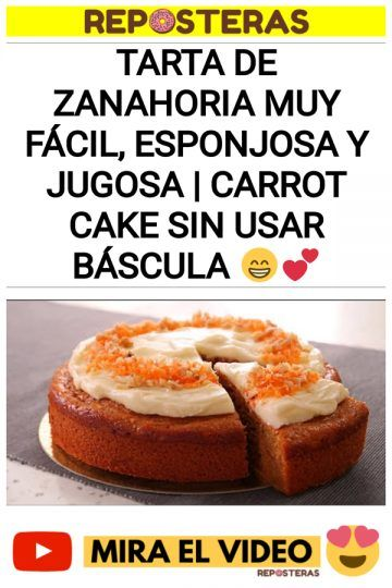 Tarta de Zanahoria muy Fácil, Esponjosa y Jugosa | Carrot Cake sin usar Báscula 😁💕